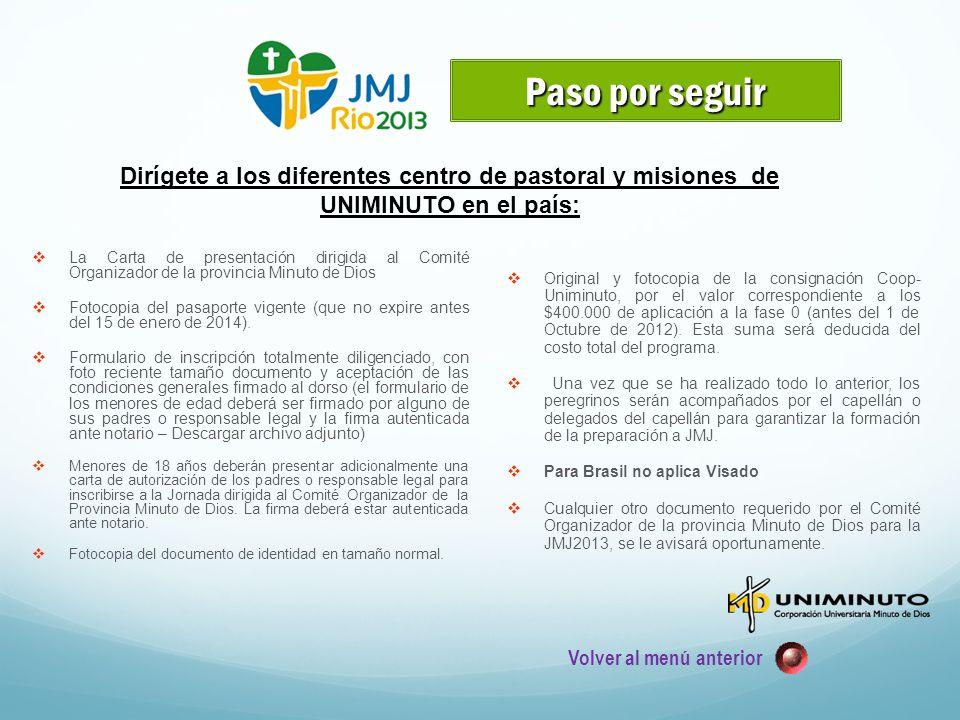 La Carta de presentación dirigida al Comité Organizador de la provincia Minuto de Dios Fotocopia del pasaporte vigente (que no expire antes del 15 de enero de 2014).
