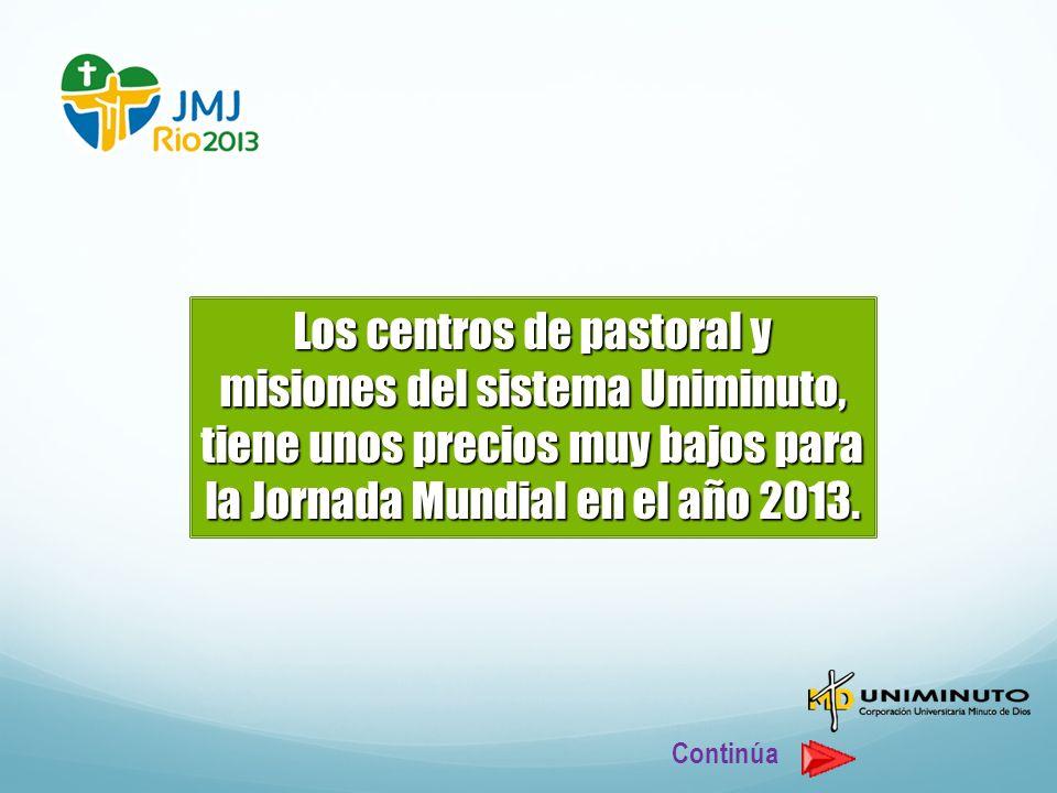 Los centros de pastoral y misiones del sistema Uniminuto, tiene unos precios muy bajos para la Jornada Mundial en el año 2013. Continúa