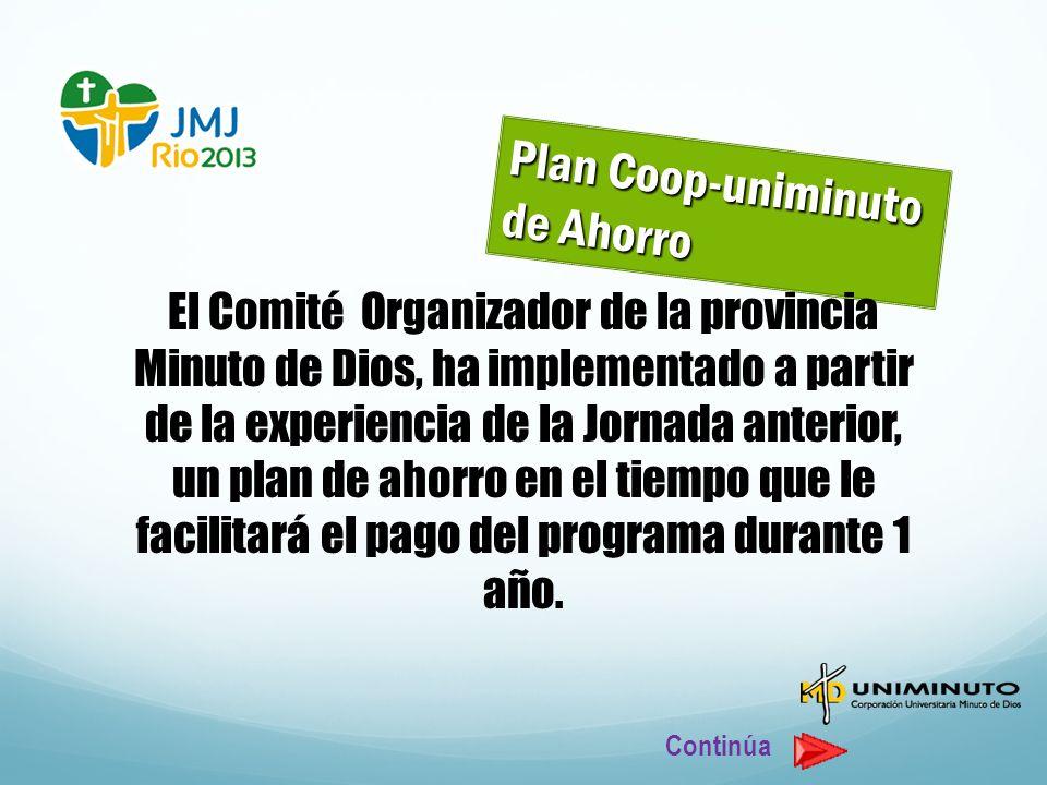 Plan Coop-uniminuto de Ahorro El Comité Organizador de la provincia Minuto de Dios, ha implementado a partir de la experiencia de la Jornada anterior, un plan de ahorro en el tiempo que le facilitará el pago del programa durante 1 año.