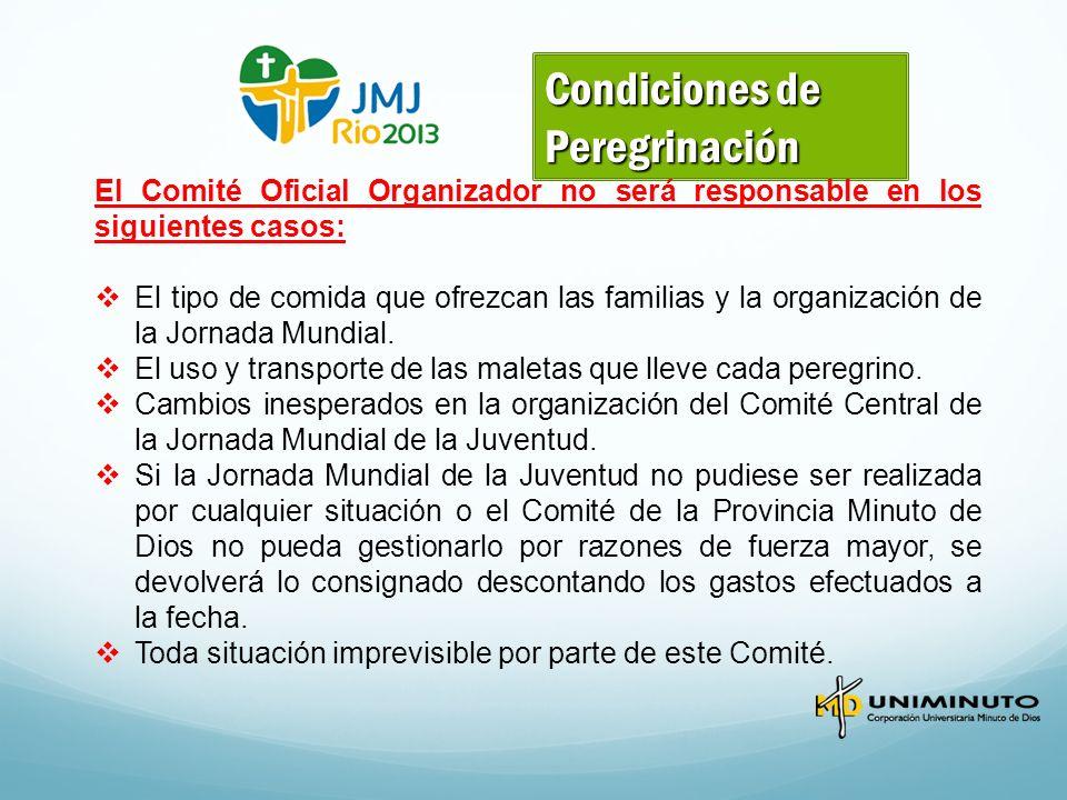 Condiciones de Peregrinación El Comité Oficial Organizador no será responsable en los siguientes casos: El tipo de comida que ofrezcan las familias y la organización de la Jornada Mundial.