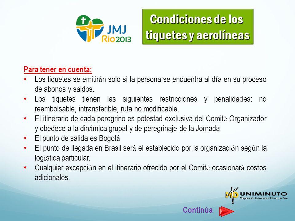 Condiciones de los tiquetes y aerolíneas Para tener en cuenta: Los tiquetes se emitir á n solo si la persona se encuentra al d í a en su proceso de abonos y saldos.