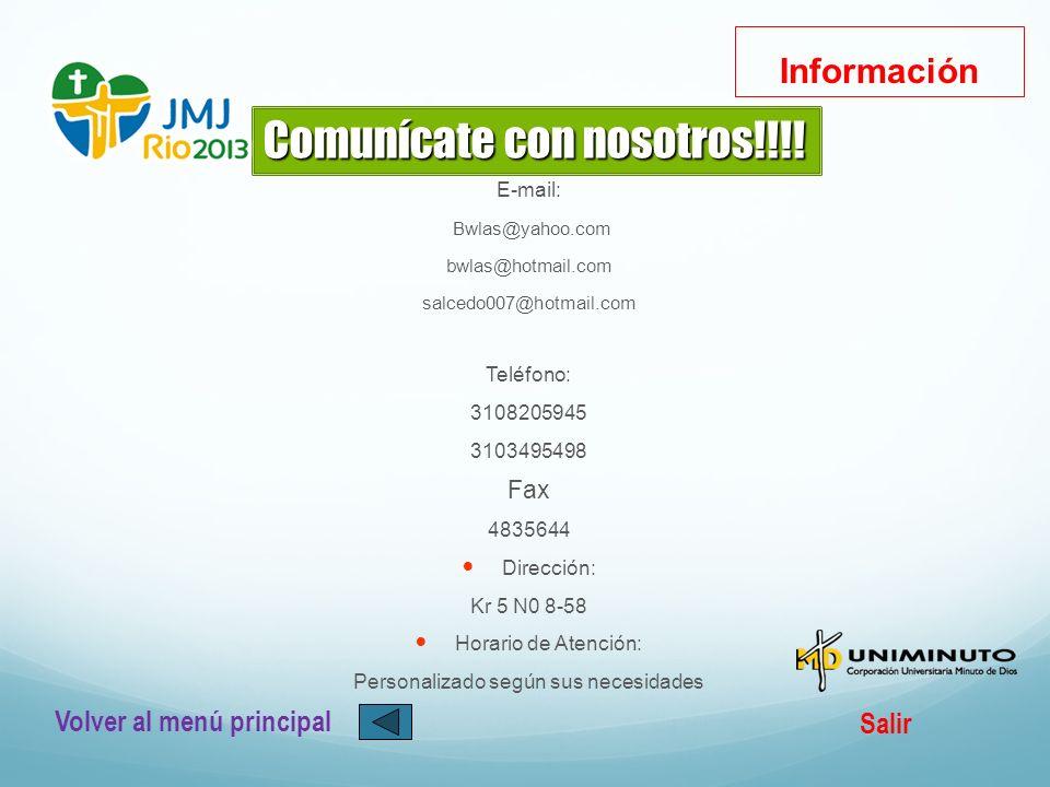 Información E-mail: Bwlas@yahoo.com bwlas@hotmail.com salcedo007@hotmail.com Teléfono: 3108205945 3103495498 Fax 4835644 Dirección: Kr 5 N0 8-58 Horar