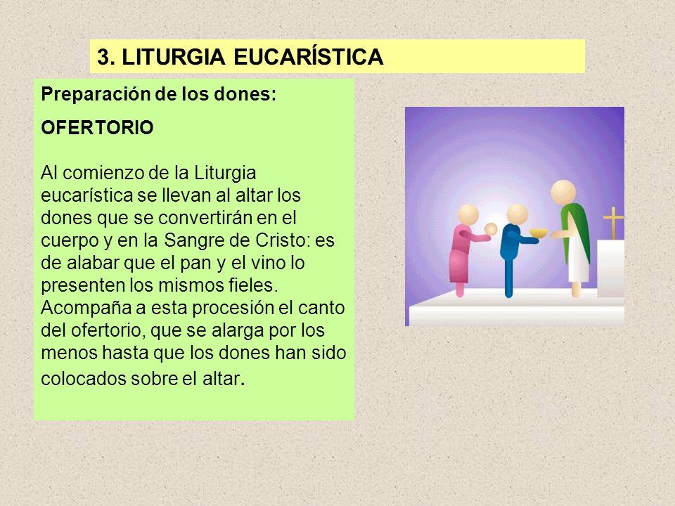 3. LITURGIA EUCARÍSTICA Preparación de los dones: OFERTORIO Al comienzo de la Liturgia eucarística se llevan al altar los dones que se convertirán en