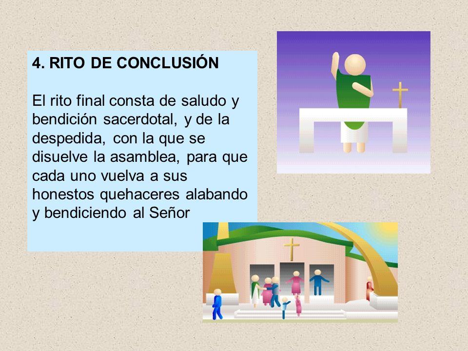 4. RITO DE CONCLUSIÓN El rito final consta de saludo y bendición sacerdotal, y de la despedida, con la que se disuelve la asamblea, para que cada uno