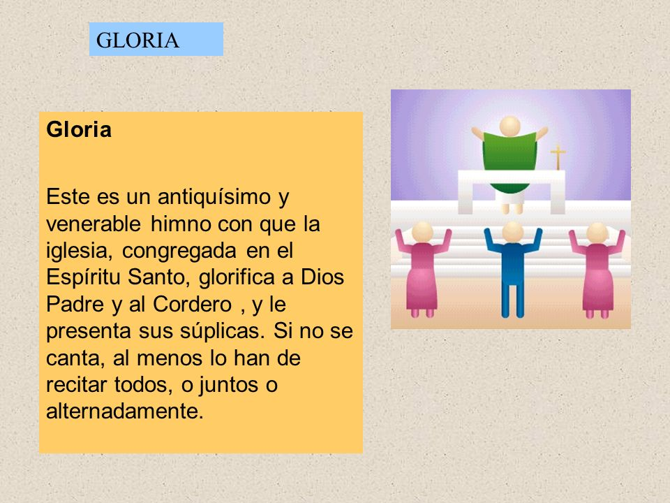Gloria Este es un antiquísimo y venerable himno con que la iglesia, congregada en el Espíritu Santo, glorifica a Dios Padre y al Cordero, y le presenta sus súplicas.