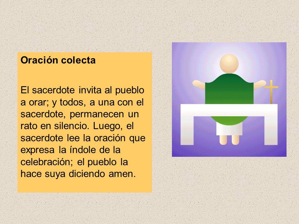 Oración colecta El sacerdote invita al pueblo a orar; y todos, a una con el sacerdote, permanecen un rato en silencio.