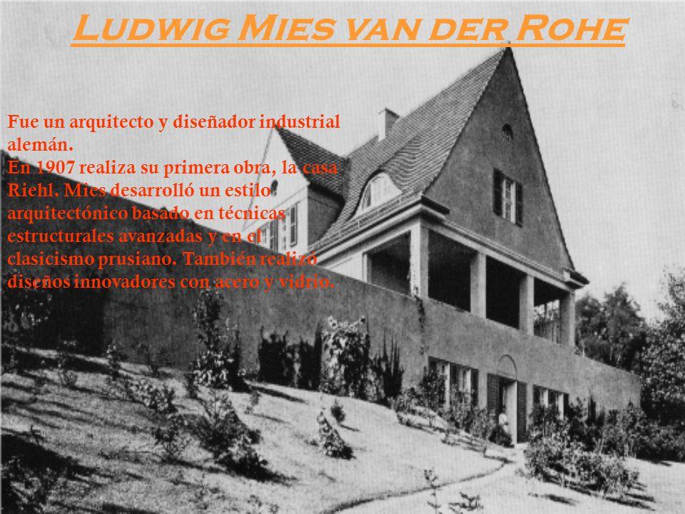 Ludwig Mies van der Rohe Fue un arquitecto y diseñador industrial alemán. En 1907 realiza su primera obra, la casa Riehl. Mies desarrolló un estilo ar