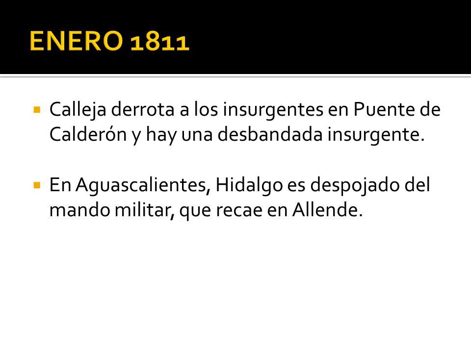 Calleja derrota a los insurgentes en Puente de Calderón y hay una desbandada insurgente. En Aguascalientes, Hidalgo es despojado del mando militar, qu