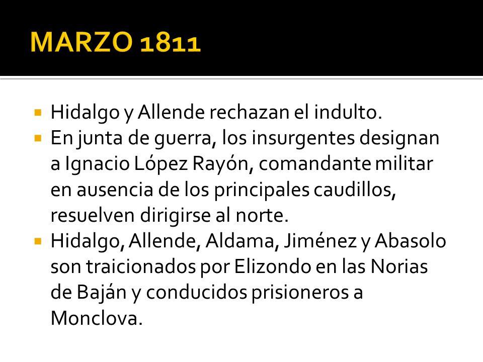 Hidalgo y Allende rechazan el indulto. En junta de guerra, los insurgentes designan a Ignacio López Rayón, comandante militar en ausencia de los princ