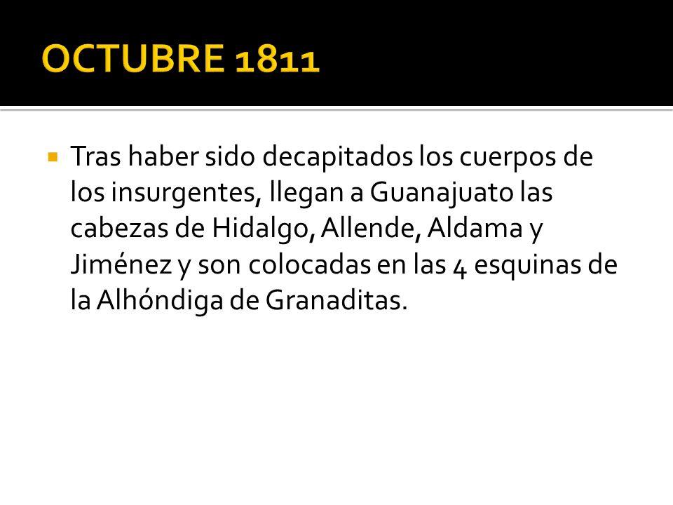 Tras haber sido decapitados los cuerpos de los insurgentes, llegan a Guanajuato las cabezas de Hidalgo, Allende, Aldama y Jiménez y son colocadas en las 4 esquinas de la Alhóndiga de Granaditas.