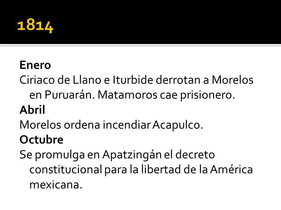 Enero Ciriaco de Llano e Iturbide derrotan a Morelos en Puruarán. Matamoros cae prisionero. Abril Morelos ordena incendiar Acapulco. Octubre Se promul