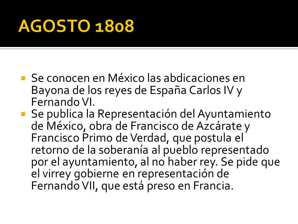 Se conocen en México las abdicaciones en Bayona de los reyes de España Carlos IV y Fernando VI. Se publica la Representación del Ayuntamiento de Méxic