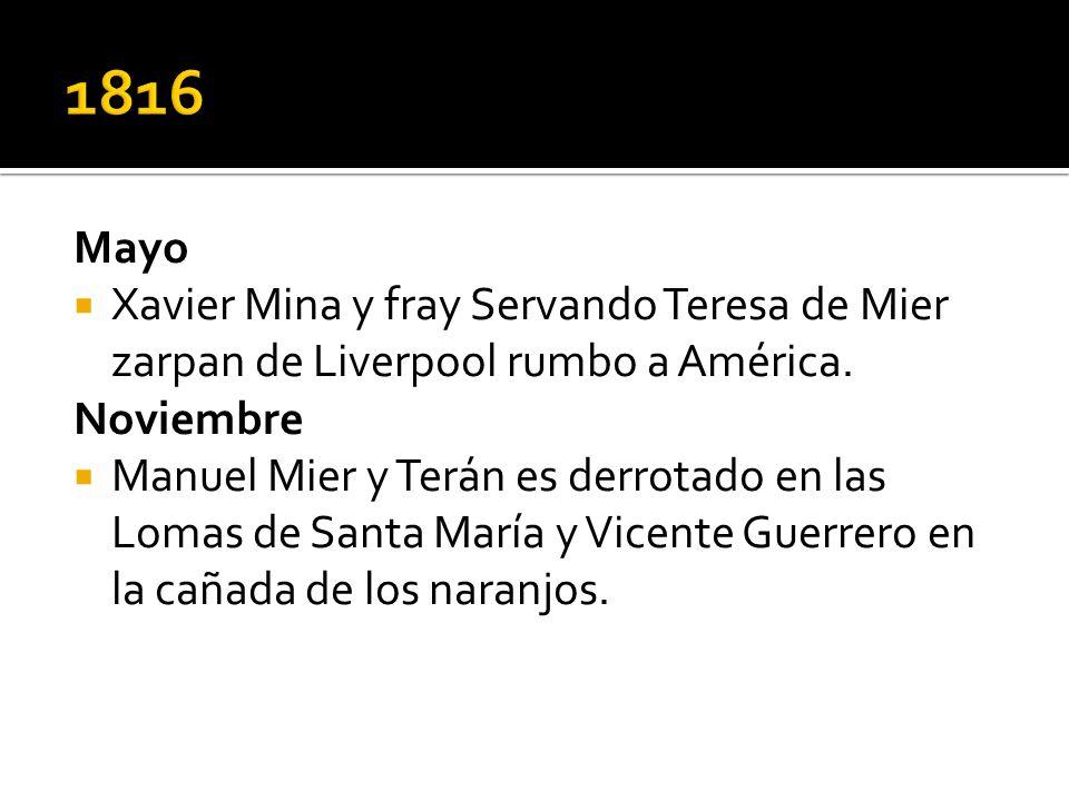 Mayo Xavier Mina y fray Servando Teresa de Mier zarpan de Liverpool rumbo a América. Noviembre Manuel Mier y Terán es derrotado en las Lomas de Santa