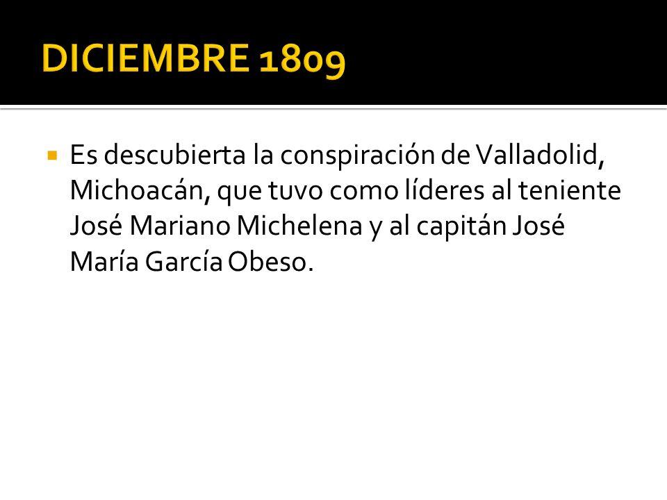 Es descubierta la conspiración de Valladolid, Michoacán, que tuvo como líderes al teniente José Mariano Michelena y al capitán José María García Obeso.