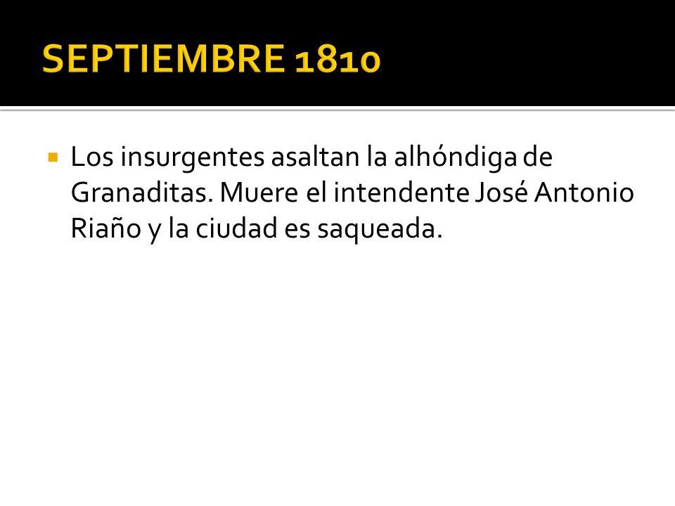 Los insurgentes asaltan la alhóndiga de Granaditas. Muere el intendente José Antonio Riaño y la ciudad es saqueada.