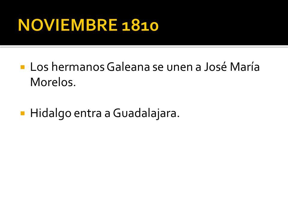 Los hermanos Galeana se unen a José María Morelos. Hidalgo entra a Guadalajara.