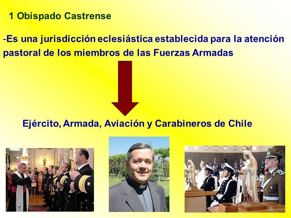 1 Obispado Castrense -Es una jurisdicción eclesiástica establecida para la atención pastoral de los miembros de las Fuerzas Armadas Ejército, Armada,