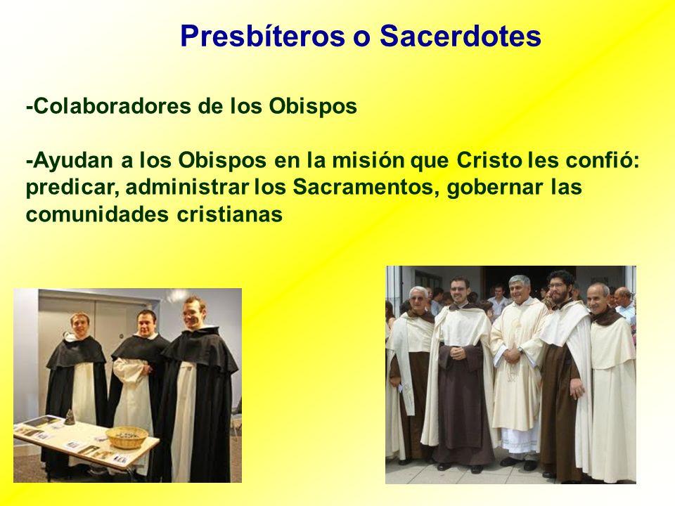 Presbíteros o Sacerdotes -Colaboradores de los Obispos -Ayudan a los Obispos en la misión que Cristo les confió: predicar, administrar los Sacramentos