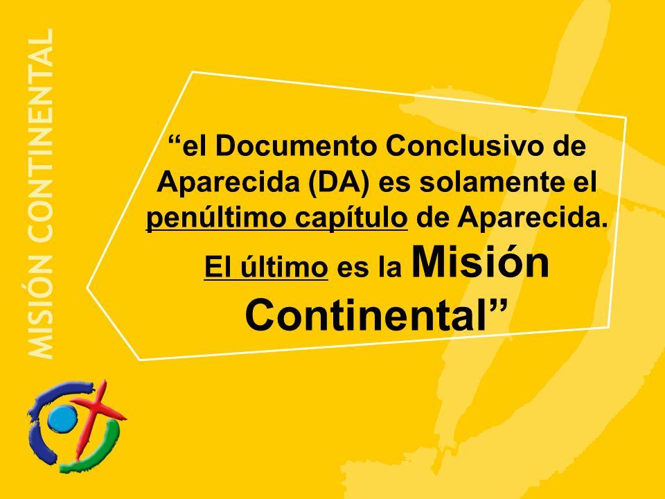 el Documento Conclusivo de Aparecida (DA) es solamente el penúltimo capítulo de Aparecida. El último es la Misión Continental