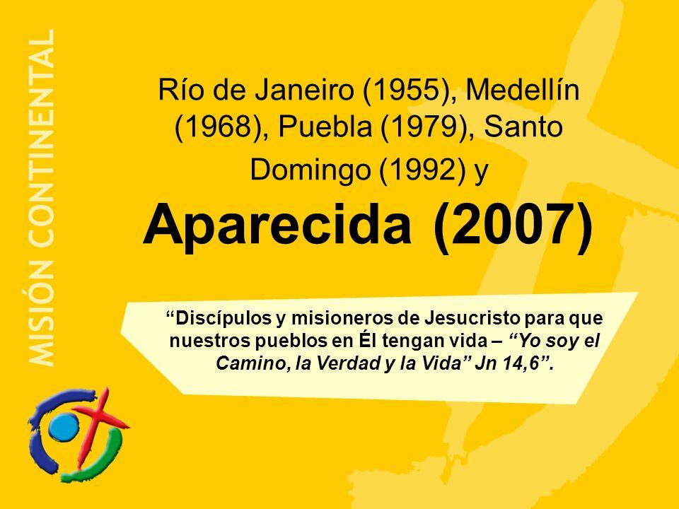 Río de Janeiro (1955), Medellín (1968), Puebla (1979), Santo Domingo (1992) y Aparecida (2007) Discípulos y misioneros de Jesucristo para que nuestros pueblos en Él tengan vida – Yo soy el Camino, la Verdad y la Vida Jn 14,6.