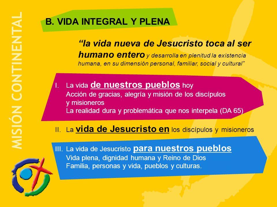 B. VIDA INTEGRAL Y PLENA la vida nueva de Jesucristo toca al ser humano entero y desarrolla en plenitud la existencia humana, en su dimensión personal