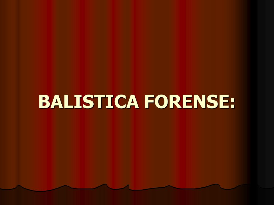 BALISTICA FORENSE: