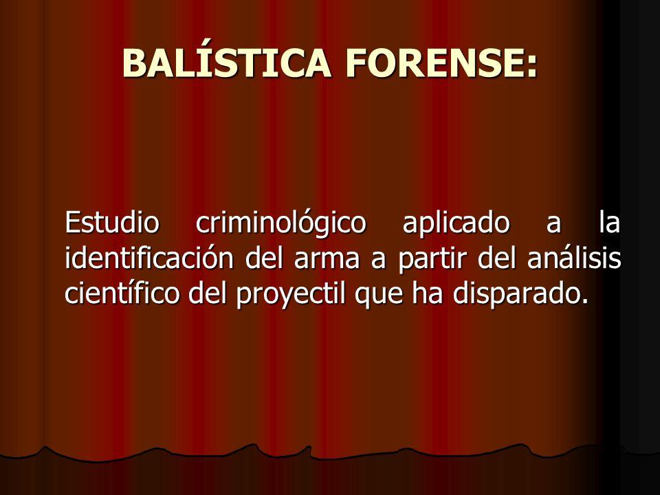 BALÍSTICA FORENSE: Estudio criminológico aplicado a la identificación del arma a partir del análisis científico del proyectil que ha disparado.