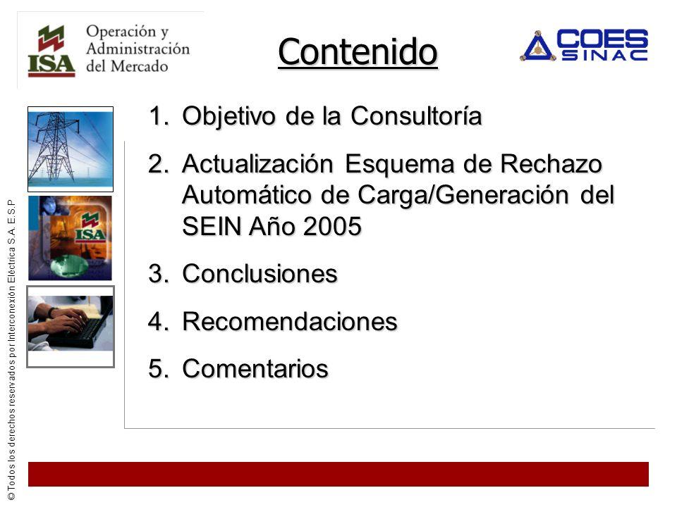 © Todos los derechos reservados por Interconexión Eléctrica S.A. E.S.P Contenido 1.Objetivo de la Consultoría 2.Actualización Esquema de Rechazo Autom