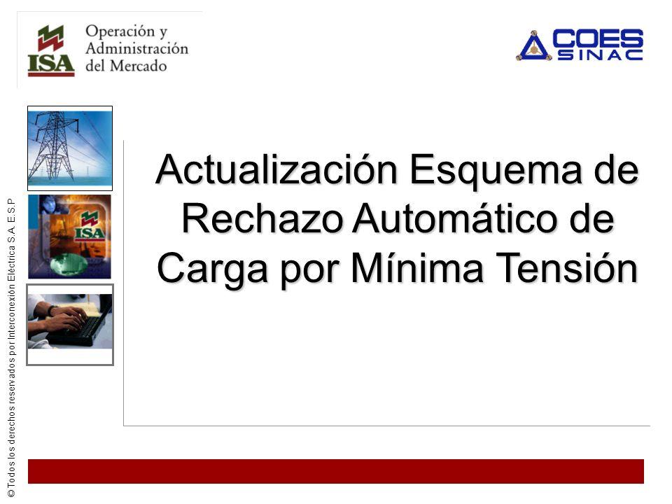 © Todos los derechos reservados por Interconexión Eléctrica S.A. E.S.P Actualización Esquema de Rechazo Automático de Carga por Mínima Tensión