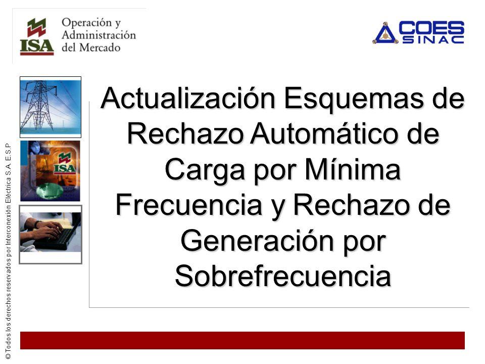 © Todos los derechos reservados por Interconexión Eléctrica S.A. E.S.P Actualización Esquemas de Rechazo Automático de Carga por Mínima Frecuencia y R