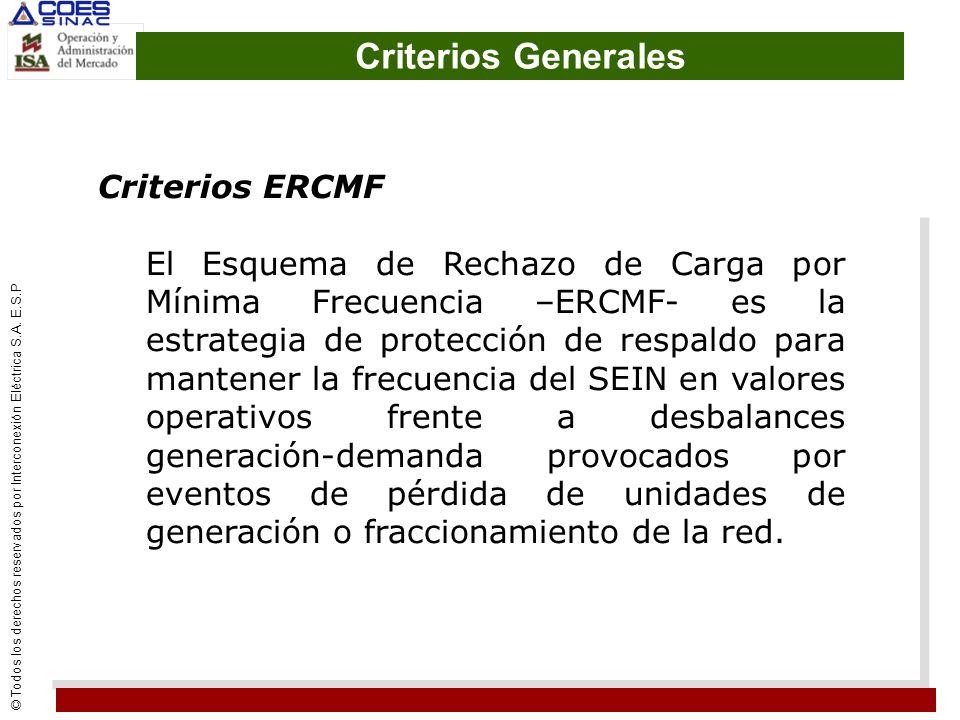 © Todos los derechos reservados por Interconexión Eléctrica S.A. E.S.P Criterios Generales Criterios ERCMF El Esquema de Rechazo de Carga por Mínima F