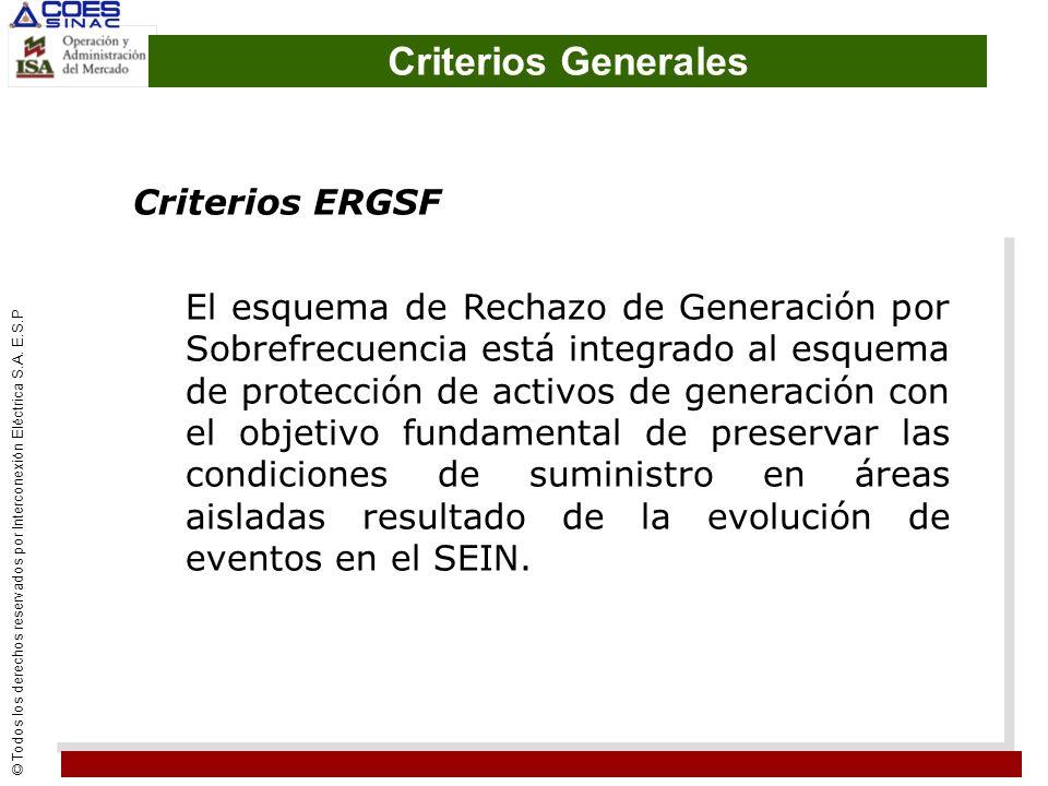 © Todos los derechos reservados por Interconexión Eléctrica S.A. E.S.P Criterios Generales Criterios ERGSF El esquema de Rechazo de Generación por Sob