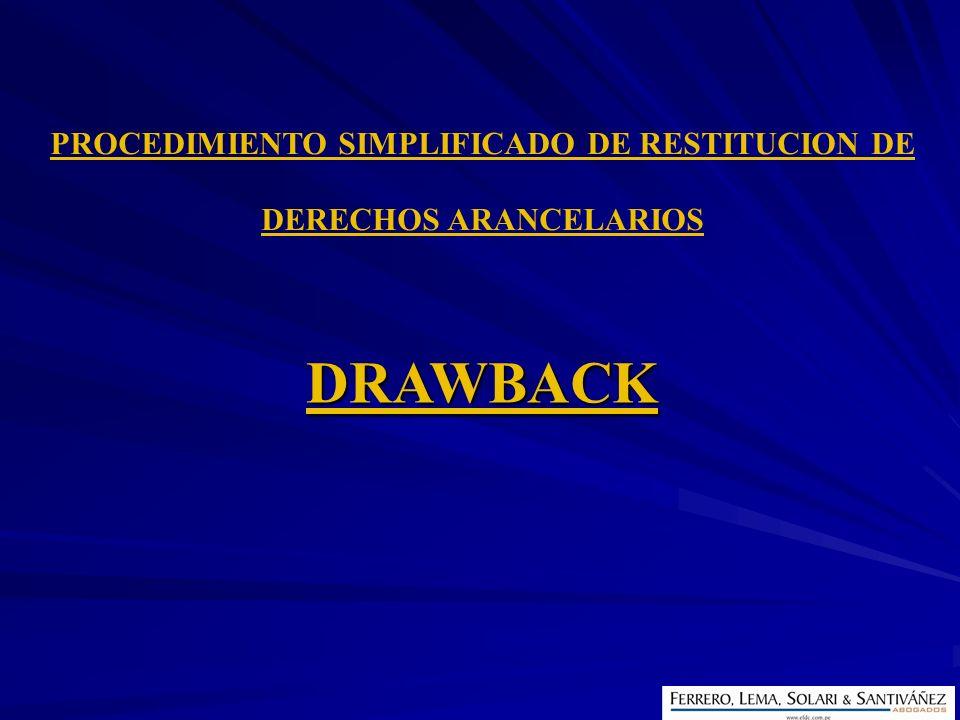 PROCEDIMIENTO SIMPLIFICADO DE RESTITUCION DE DERECHOS ARANCELARIOS DRAWBACK