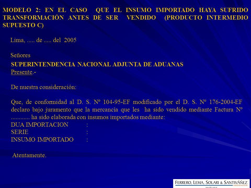 MODELO 2: EN EL CASO QUE EL INSUMO IMPORTADO HAYA SUFRIDO TRANSFORMACIÓN ANTES DE SER VENDIDO (PRODUCTO INTERMEDIO SUPUESTO C) Lima,..... de..... del