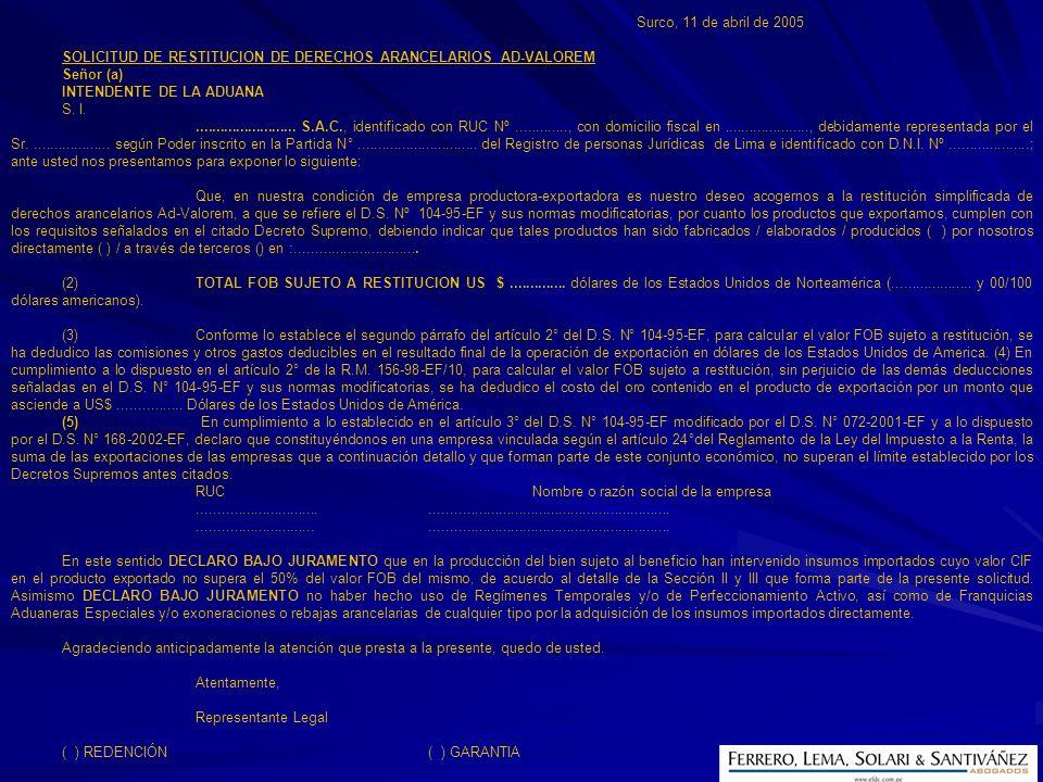Surco, 11 de abril de 2005 SOLICITUD DE RESTITUCION DE DERECHOS ARANCELARIOS AD-VALOREM Señor (a) INTENDENTE DE LA ADUANA S. I........................