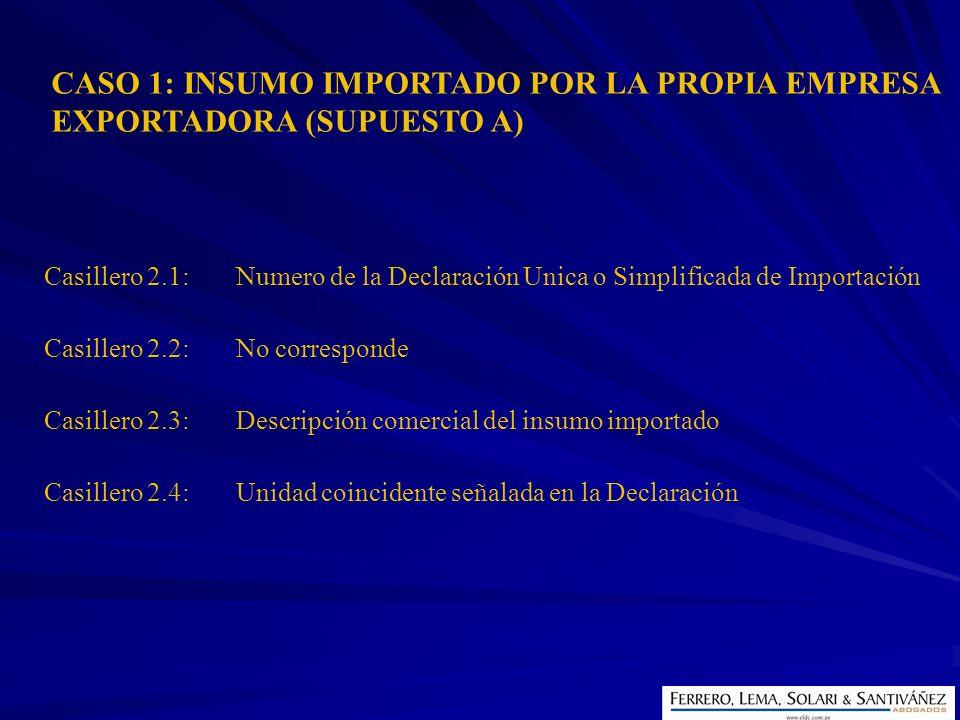 CASO 1: INSUMO IMPORTADO POR LA PROPIA EMPRESA EXPORTADORA (SUPUESTO A) Casillero 2.1:Numero de la Declaración Unica o Simplificada de Importación Cas