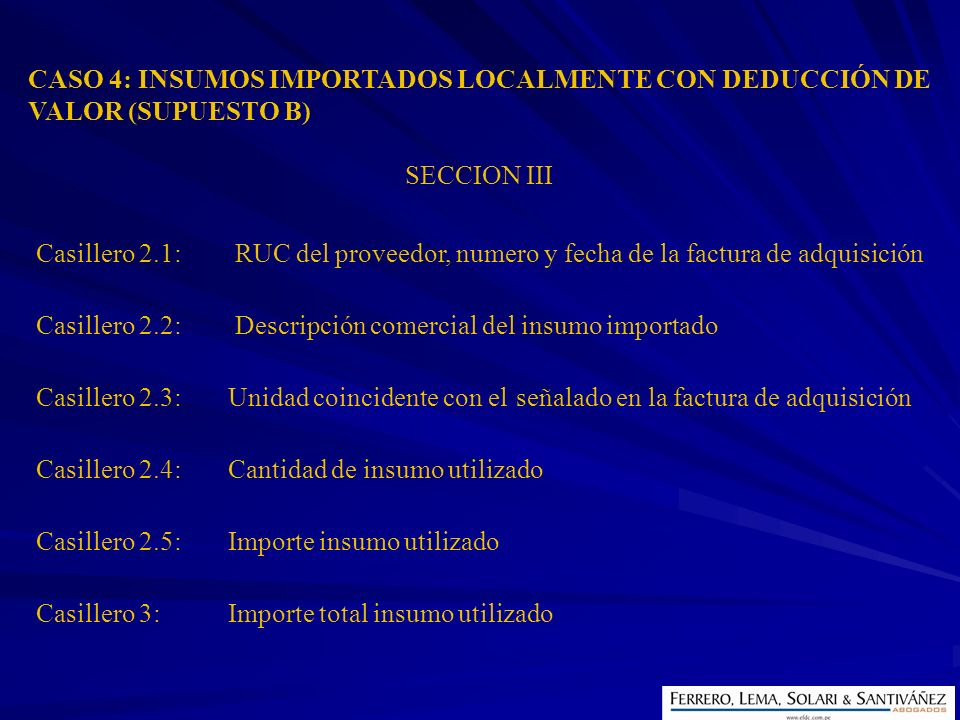 Casillero 2.1: RUC del proveedor, numero y fecha de la factura de adquisición Casillero 2.2: Descripción comercial del insumo importado Casillero 2.3: