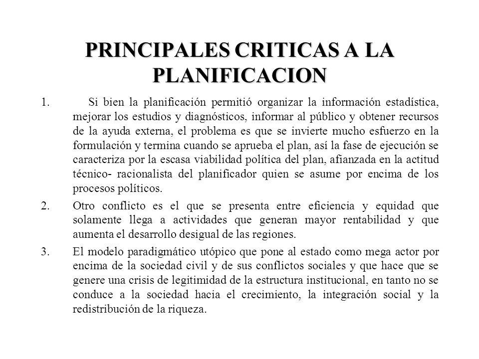 PRINCIPALES CRITICAS A LA PLANIFICACION 1. Si bien la planificación permitió organizar la información estadística, mejorar los estudios y diagnósticos