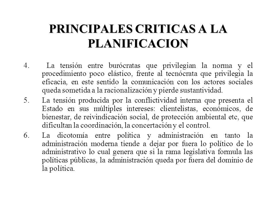 PRINCIPALES CRITICAS A LA PLANIFICACION 4. La tensión entre burócratas que privilegian la norma y el procedimiento poco elástico, frente al tecnócrata