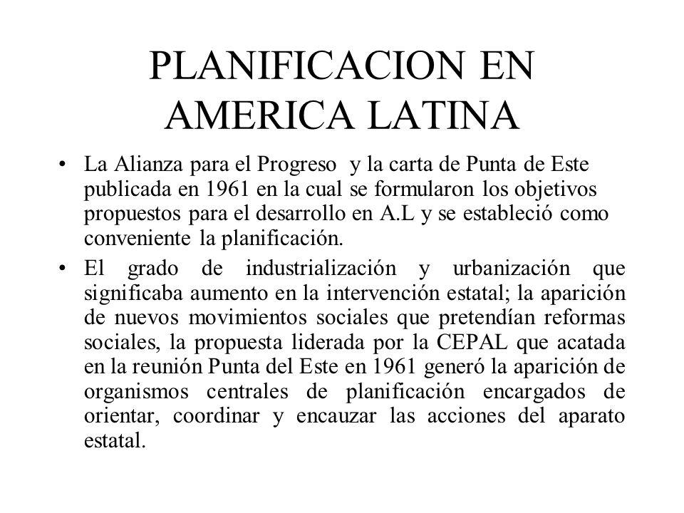 PLANIFICACION EN AMERICA LATINA La Alianza para el Progreso y la carta de Punta de Este publicada en 1961 en la cual se formularon los objetivos propu