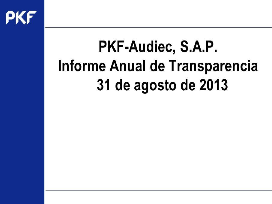www.pkf.com Type the proposal name here PKF-Audiec, S.A.P. Informe Anual de Transparencia 31 de agosto de 2013