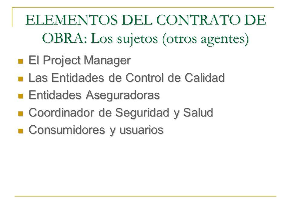 ELEMENTOS DEL CONTRATO DE OBRA: El objeto (el precio) CONCEPTO: Contraprestación que ha de entregar el comitente a cambio del resultado prometido por el contratista.