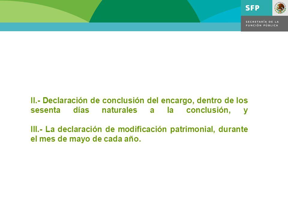 II.- Declaración de conclusión del encargo, dentro de los sesenta días naturales a la conclusión, y III.- La declaración de modificación patrimonial,