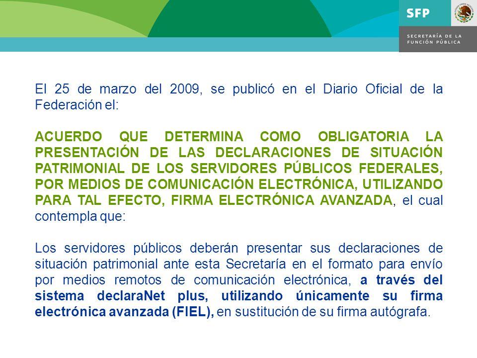 El 25 de marzo del 2009, se publicó en el Diario Oficial de la Federación el: ACUERDO QUE DETERMINA COMO OBLIGATORIA LA PRESENTACIÓN DE LAS DECLARACIO
