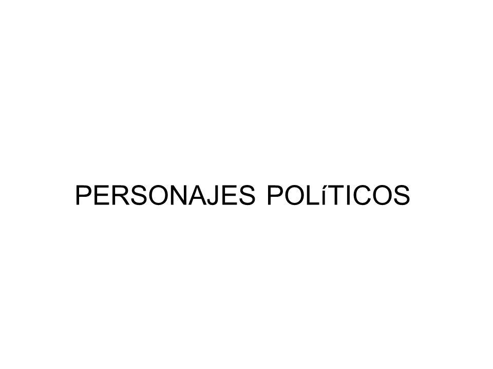 PERSONAJES POLíTICOS
