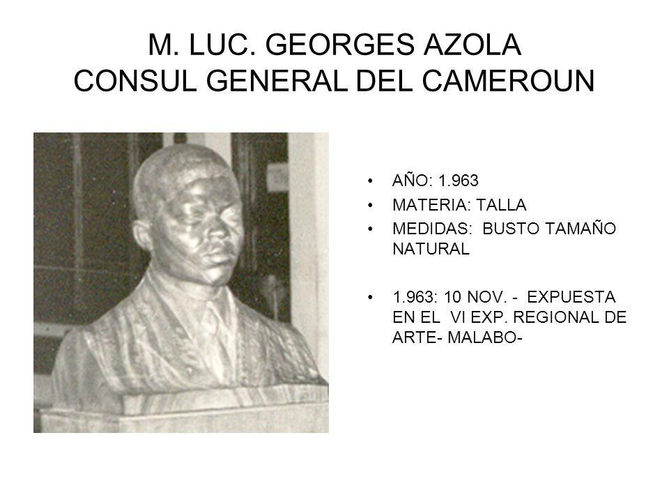 M. LUC. GEORGES AZOLA CONSUL GENERAL DEL CAMEROUN AÑO: 1.963 MATERIA: TALLA MEDIDAS: BUSTO TAMAÑO NATURAL 1.963: 10 NOV. - EXPUESTA EN EL VI EXP. REGI