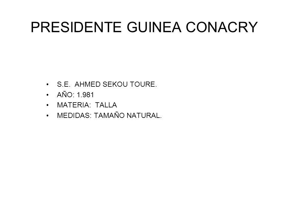 PRESIDENTE GUINEA CONACRY S.E. AHMED SEKOU TOURE. AÑO: 1.981 MATERIA: TALLA MEDIDAS: TAMAÑO NATURAL.