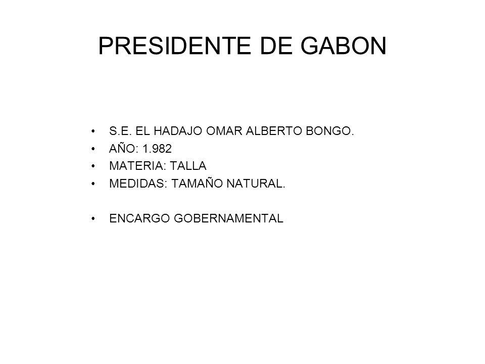 PRESIDENTE DE GABON S.E. EL HADAJO OMAR ALBERTO BONGO. AÑO: 1.982 MATERIA: TALLA MEDIDAS: TAMAÑO NATURAL. ENCARGO GOBERNAMENTAL