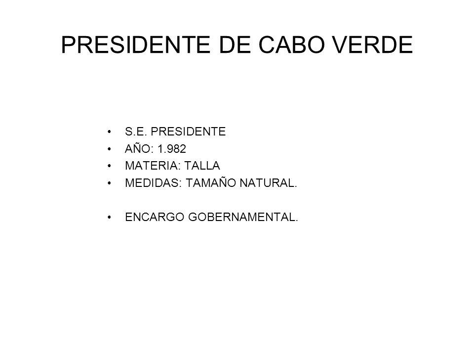 PRESIDENTE DE CABO VERDE S.E. PRESIDENTE AÑO: 1.982 MATERIA: TALLA MEDIDAS: TAMAÑO NATURAL. ENCARGO GOBERNAMENTAL.