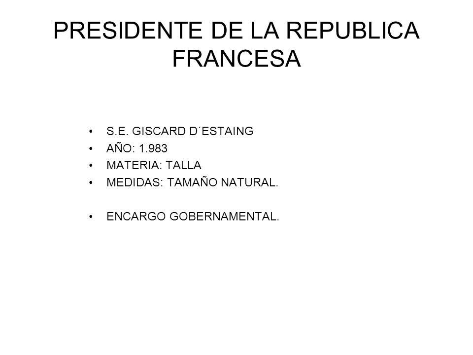 PRESIDENTE DE LA REPUBLICA FRANCESA S.E. GISCARD D´ESTAING AÑO: 1.983 MATERIA: TALLA MEDIDAS: TAMAÑO NATURAL. ENCARGO GOBERNAMENTAL.